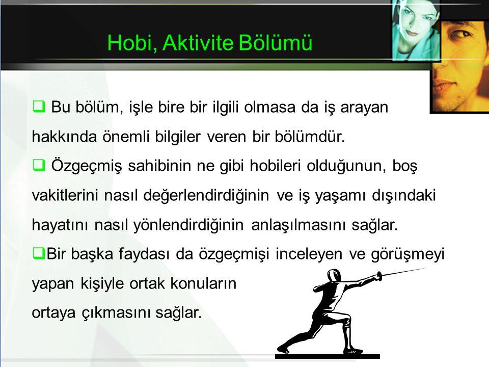 Hobi, Aktivite Bölümü  Bu bölüm, işle bire bir ilgili olmasa da iş arayan hakkında önemli bilgiler veren bir bölümdür.
