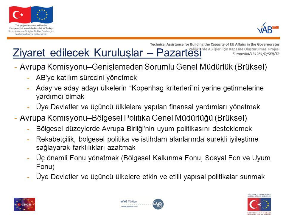 Ziyaret edilecek Kuruluşlar – Pazartesi -Avrupa Komisyonu–Genişlemeden Sorumlu Genel Müdürlük (Brüksel) -AB'ye katılım sürecini yönetmek -Aday ve aday