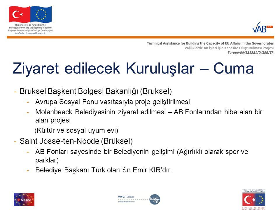 Ziyaret edilecek Kuruluşlar – Cuma -Brüksel Başkent Bölgesi Bakanlığı (Brüksel) -Avrupa Sosyal Fonu vasıtasıyla proje geliştirilmesi -Molenbeeck Beled