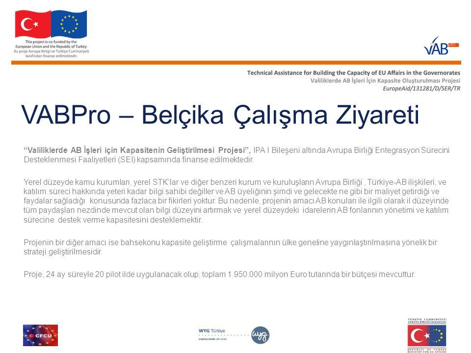 """VABPro – Belçika Çalışma Ziyareti """"Valiliklerde AB İşleri için Kapasitenin Geliştirilmesi Projesi"""", IPA I Bileşeni altında Avrupa Birliği Entegrasyon"""