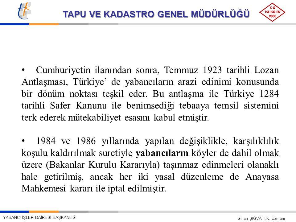 TAPU VE KADASTRO GENEL MÜDÜRLÜĞÜ • Cumhuriyetin ilanından sonra, Temmuz 1923 tarihli Lozan Antlaşması, Türkiye' de yabancıların arazi edinimi konusunda bir dönüm noktası teşkil eder.