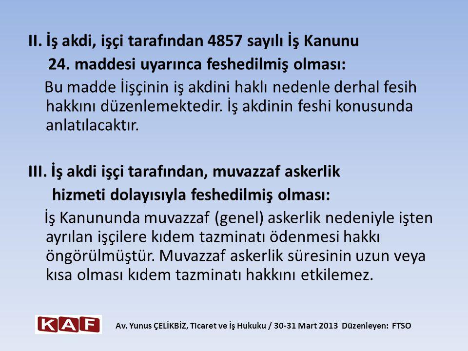 II. İş akdi, işçi tarafından 4857 sayılı İş Kanunu 24. maddesi uyarınca feshedilmiş olması: Bu madde İişçinin iş akdini haklı nedenle derhal fesih hak