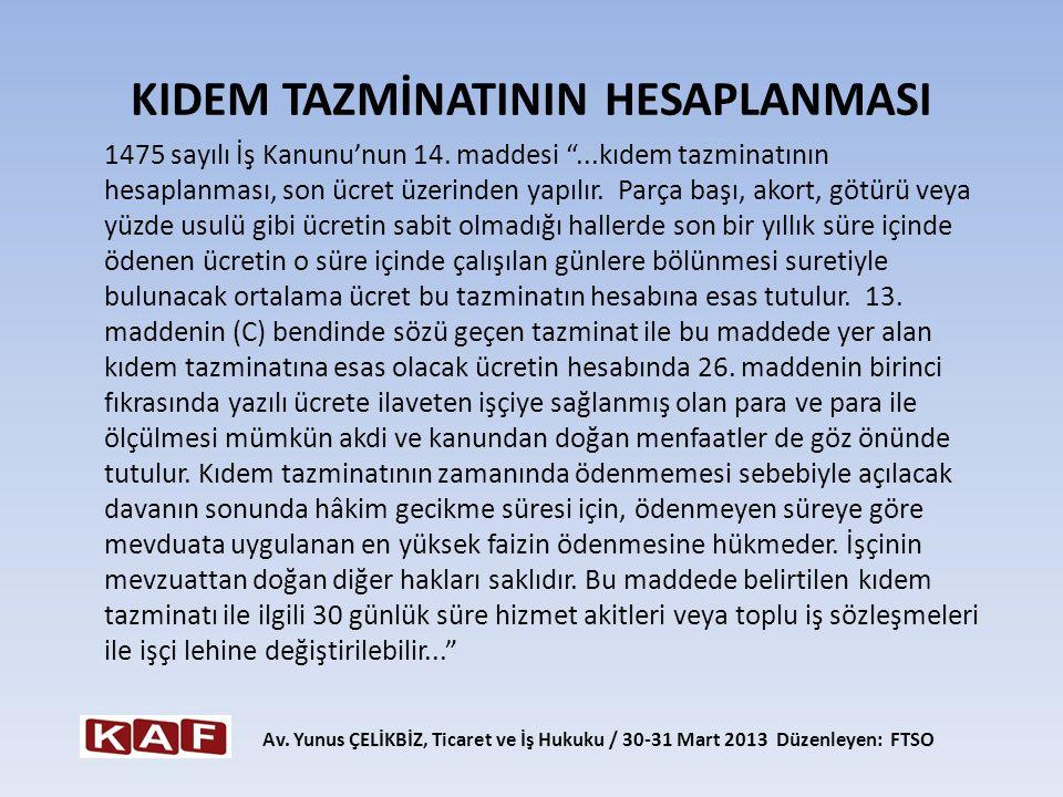"""KIDEM TAZMİNATININ HESAPLANMASI 1475 sayılı İş Kanunu'nun 14. maddesi """"...kıdem tazminatının hesaplanması, son ücret üzerinden yapılır. Parça başı, ak"""