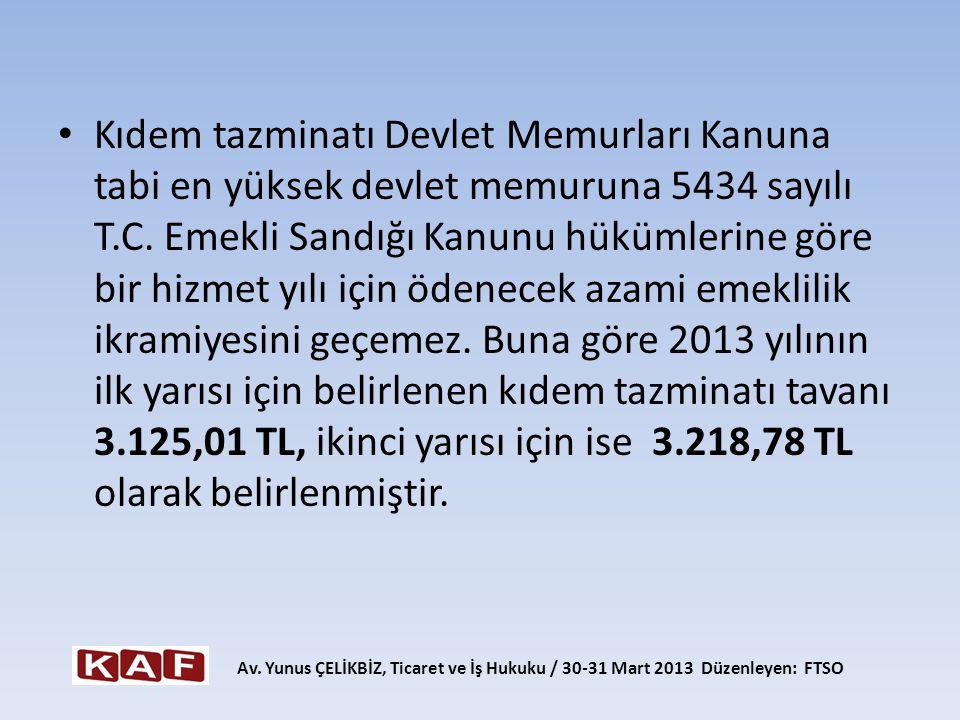 • Kıdem tazminatı Devlet Memurları Kanuna tabi en yüksek devlet memuruna 5434 sayılı T.C. Emekli Sandığı Kanunu hükümlerine göre bir hizmet yılı için