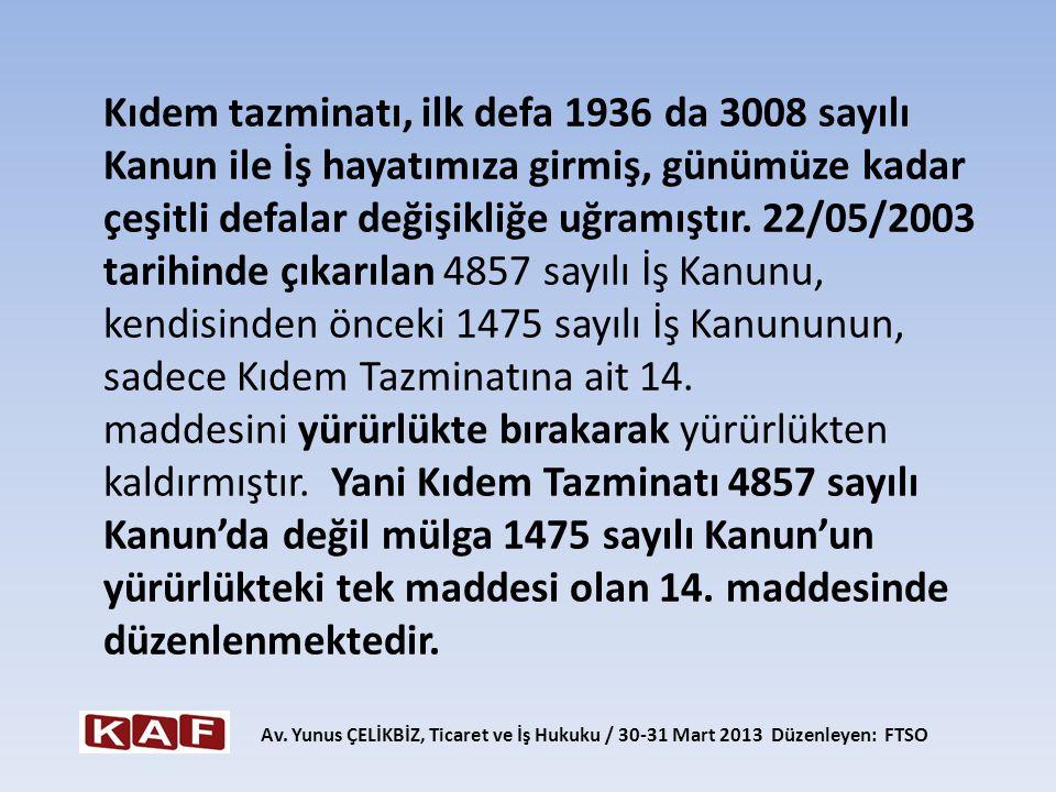 Kıdem tazminatı, ilk defa 1936 da 3008 sayılı Kanun ile İş hayatımıza girmiş, günümüze kadar çeşitli defalar değişikliğe uğramıştır. 22/05/2003 tarihi