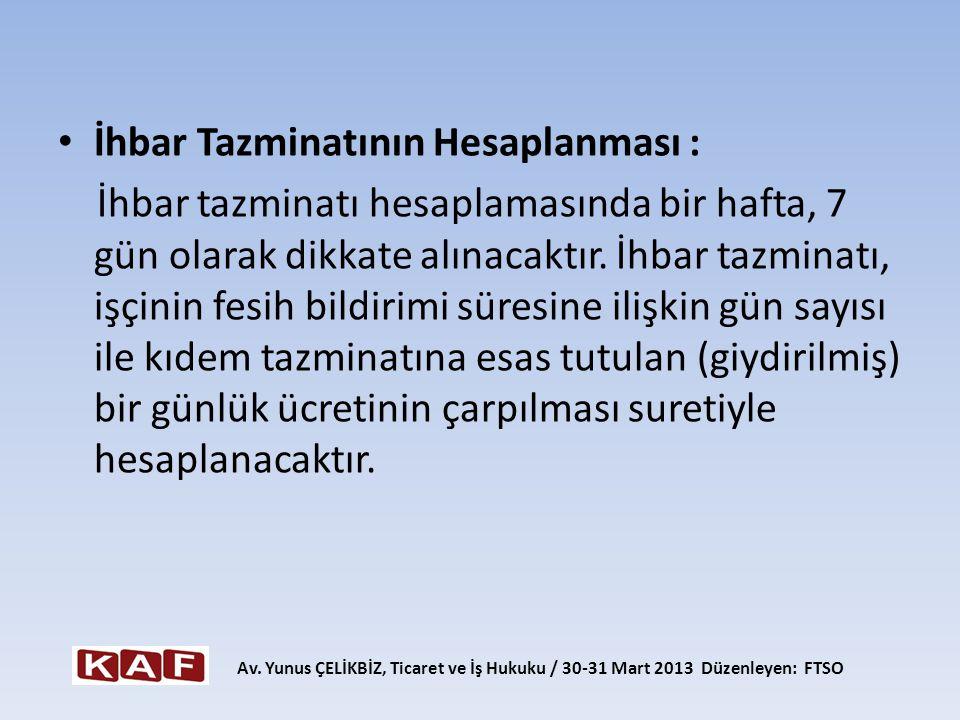 • İhbar Tazminatının Hesaplanması : İhbar tazminatı hesaplamasında bir hafta, 7 gün olarak dikkate alınacaktır. İhbar tazminatı, işçinin fesih bildiri