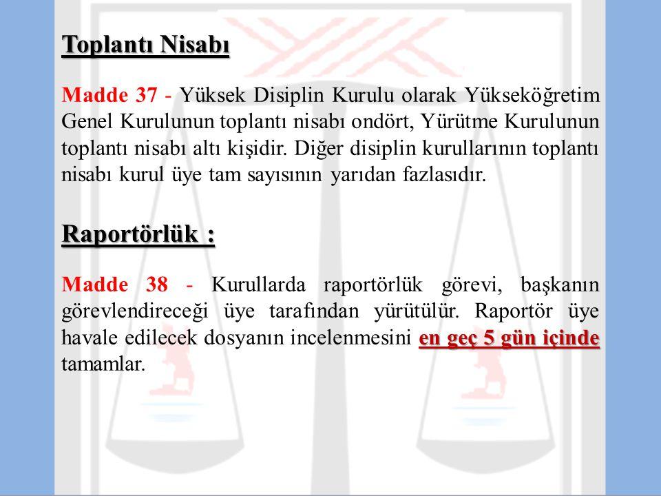 Toplantı Nisabı Madde 37 - Yüksek Disiplin Kurulu olarak Yükseköğretim Genel Kurulunun toplantı nisabı ondört, Yürütme Kurulunun toplantı nisabı altı