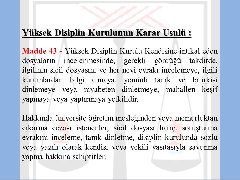 Yüksek Disiplin Kurulunun Karar Usulü : Madde 43 - Yüksek Disiplin Kurulu Kendisine intikal eden dosyaların incelenmesinde, gerekli gördüğü takdirde,
