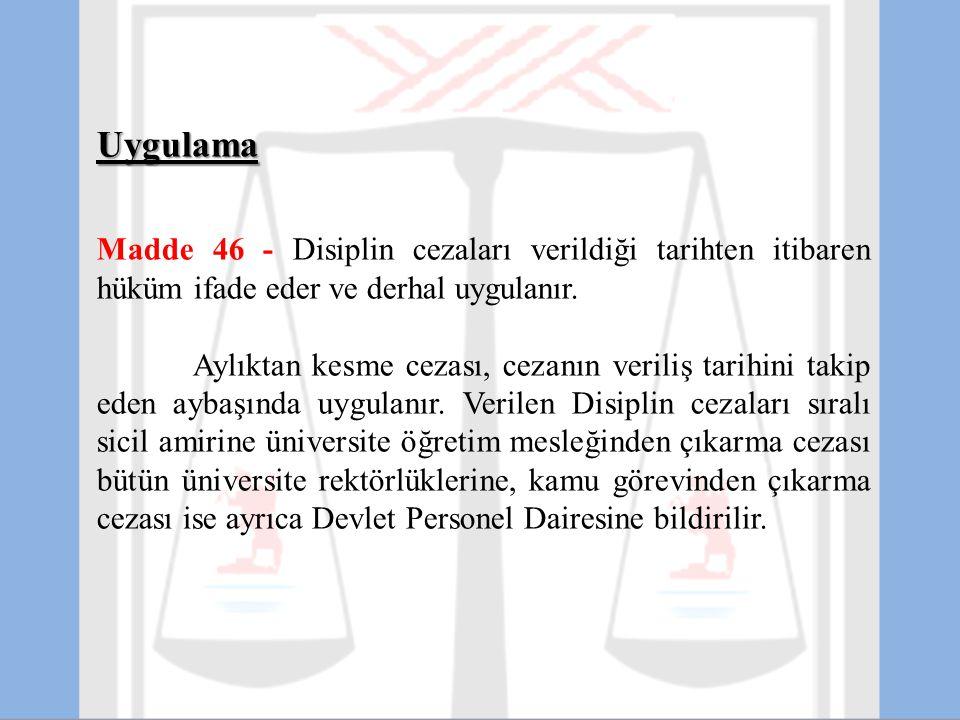 Uygulama Madde 46 - Disiplin cezaları verildiği tarihten itibaren hüküm ifade eder ve derhal uygulanır. Aylıktan kesme cezası, cezanın veriliş tarihin