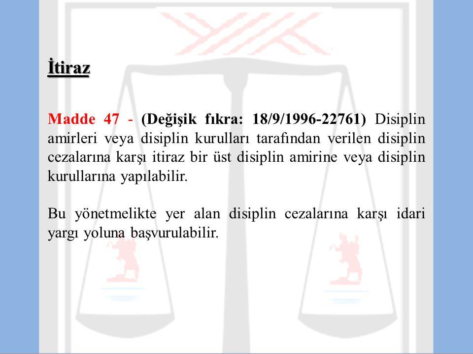 İtiraz Madde 47 - (Değişik fıkra: 18/9/1996-22761) Disiplin amirleri veya disiplin kurulları tarafından verilen disiplin cezalarına karşı itiraz bir ü