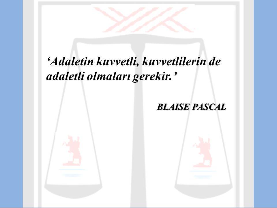 ' 'Adaletin kuvvetli, kuvvetlilerin de adaletli olmaları gerekir.' BLAISE PASCAL
