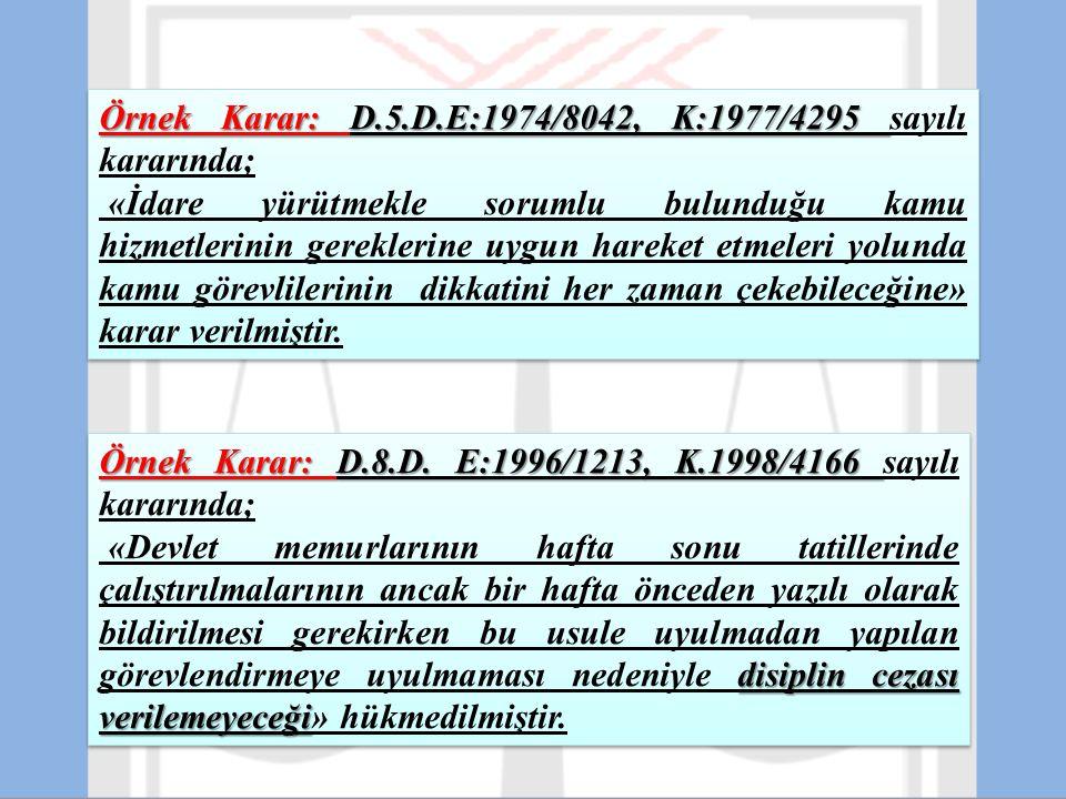 Örnek Karar: D.8.D. E:1996/1213, K.1998/4166 Örnek Karar: D.8.D. E:1996/1213, K.1998/4166 sayılı kararında; disiplin cezası verilemeyeceği «Devlet mem