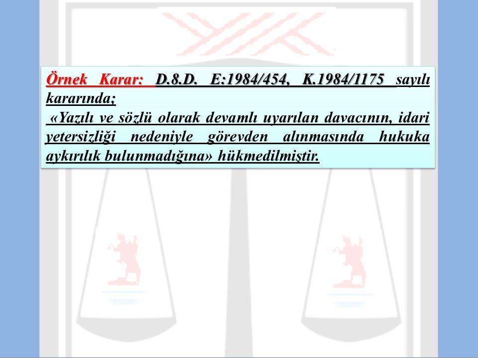 Örnek Karar: D.8.D. E:1984/454, K.1984/1175 Örnek Karar: D.8.D. E:1984/454, K.1984/1175 sayılı kararında; «Yazılı ve sözlü olarak devamlı uyarılan dav