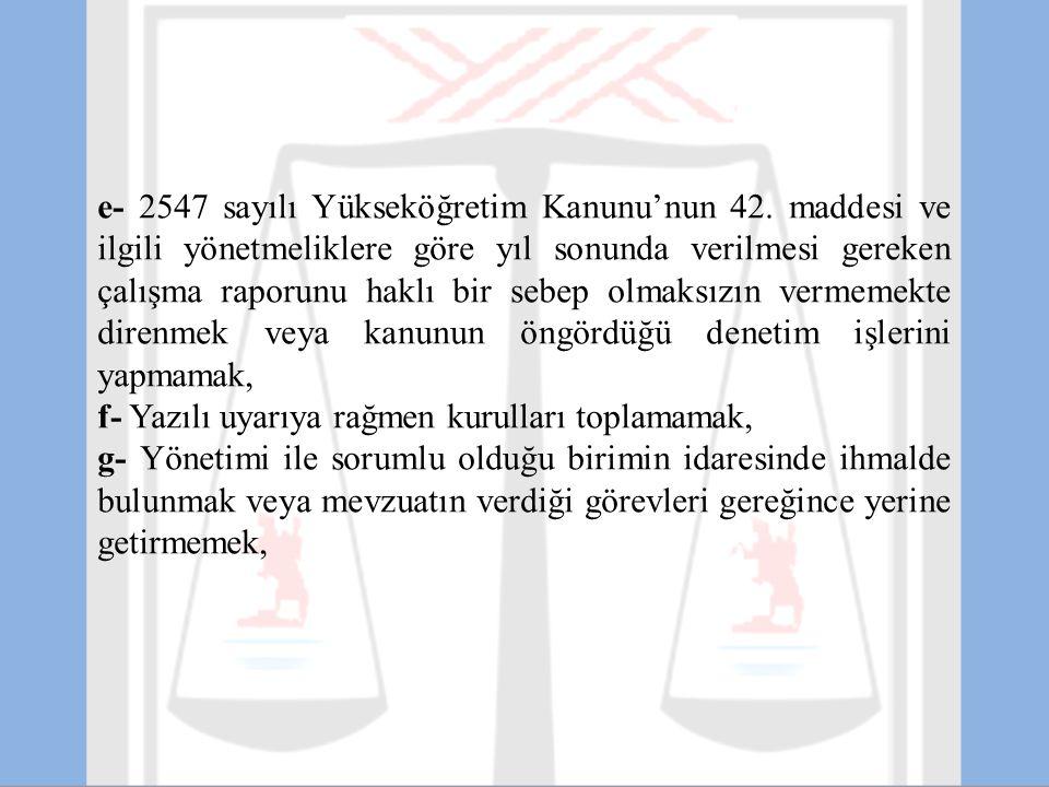 e- 2547 sayılı Yükseköğretim Kanunu'nun 42. maddesi ve ilgili yönetmeliklere göre yıl sonunda verilmesi gereken çalışma raporunu haklı bir sebep olmak