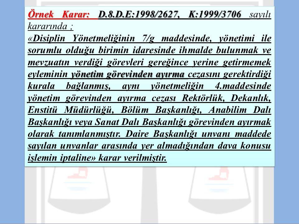 Örnek Karar: D.8.D.E:1998/2627, K:1999/3706 Örnek Karar: D.8.D.E:1998/2627, K:1999/3706 sayılı kararında ; yönetim görevinden ayırma «Disiplin Yönetme