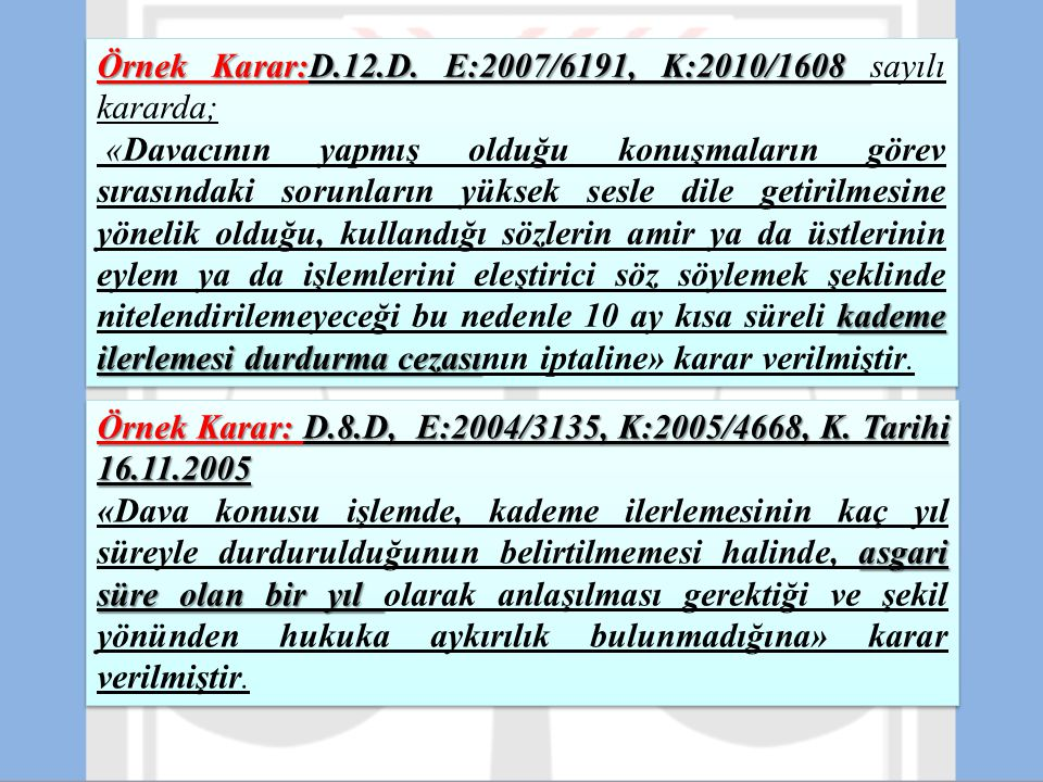 Örnek Karar:D.12.D. E:2007/6191, K:2010/1608 Örnek Karar:D.12.D. E:2007/6191, K:2010/1608 sayılı kararda; kademe ilerlemesi durdurma cezası «Davacının