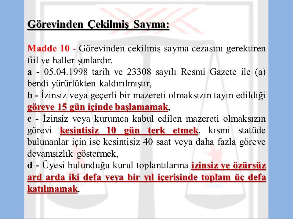 Görevinden Çekilmiş Sayma: Madde 10 - Görevinden çekilmiş sayma cezasını gerektiren fiil ve haller şunlardır. a - 05.04.1998 tarih ve 23308 sayılı Res