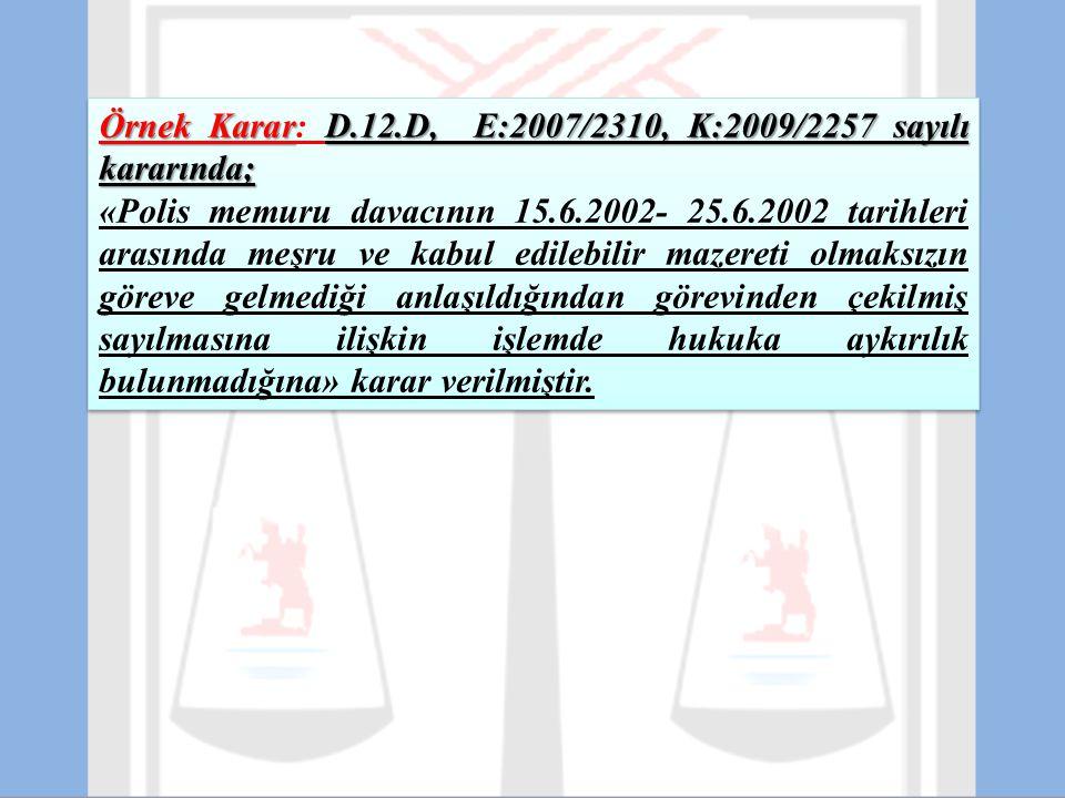 Örnek KararD.12.D, E:2007/2310, K:2009/2257 sayılı kararında; Örnek Karar: D.12.D, E:2007/2310, K:2009/2257 sayılı kararında; «Polis memuru davacının