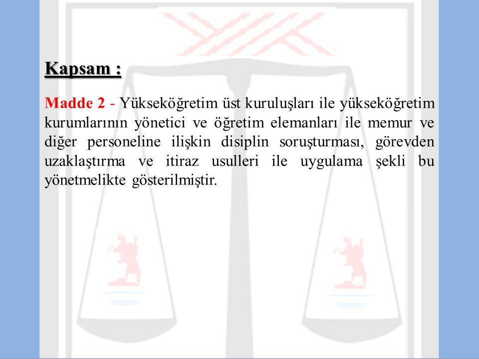 Kapsam : Madde 2 - Yükseköğretim üst kuruluşları ile yükseköğretim kurumlarının yönetici ve öğretim elemanları ile memur ve diğer personeline ilişkin