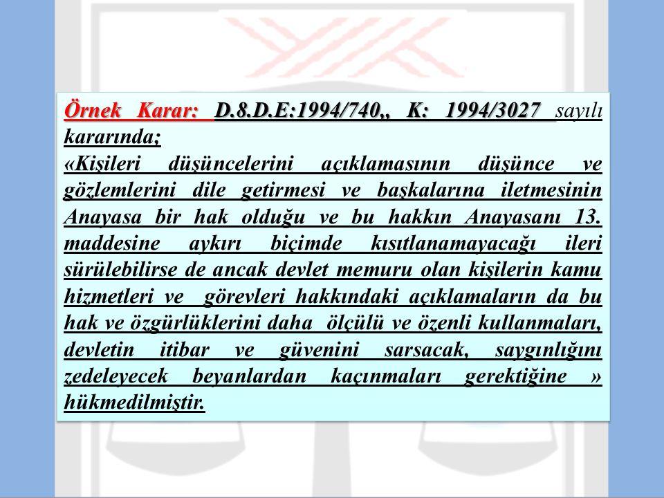 Örnek Karar: D.8.D.E:1994/740,, K: 1994/3027 Örnek Karar: D.8.D.E:1994/740,, K: 1994/3027 sayılı kararında; «Kişileri düşüncelerini açıklamasının düşü