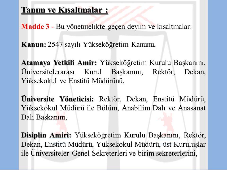 Tanım ve Kısaltmalar : Madde 3 - Bu yönetmelikte geçen deyim ve kısaltmalar: Kanun: Kanun: 2547 sayılı Yükseköğretim Kanunu, Atamaya Yetkili Amir: Ata