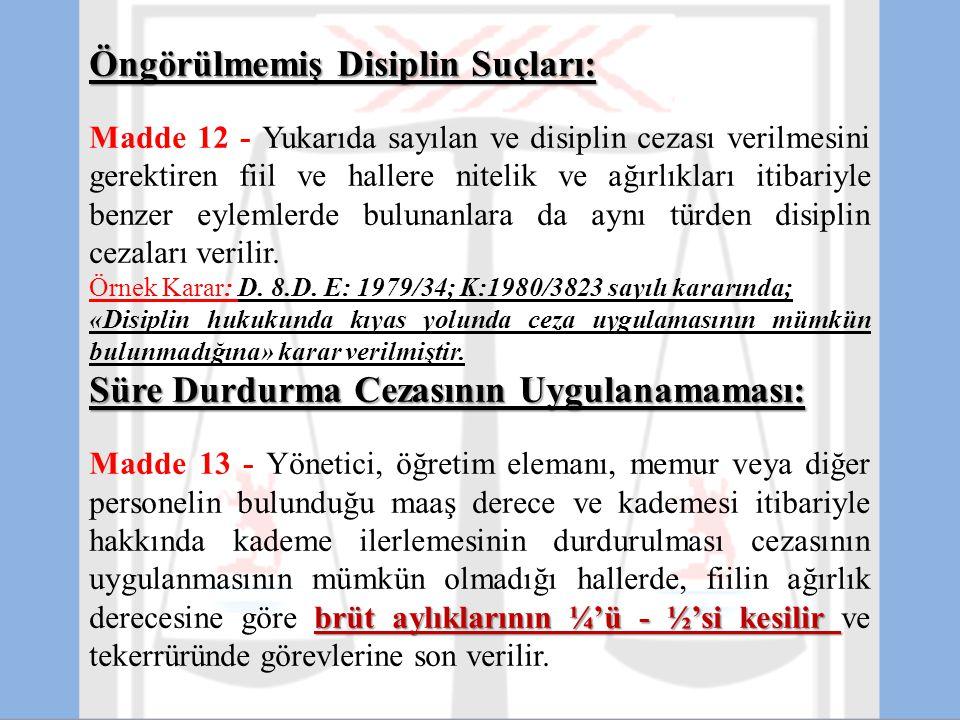 Öngörülmemiş Disiplin Suçları: Madde 12 - Yukarıda sayılan ve disiplin cezası verilmesini gerektiren fiil ve hallere nitelik ve ağırlıkları itibariyle