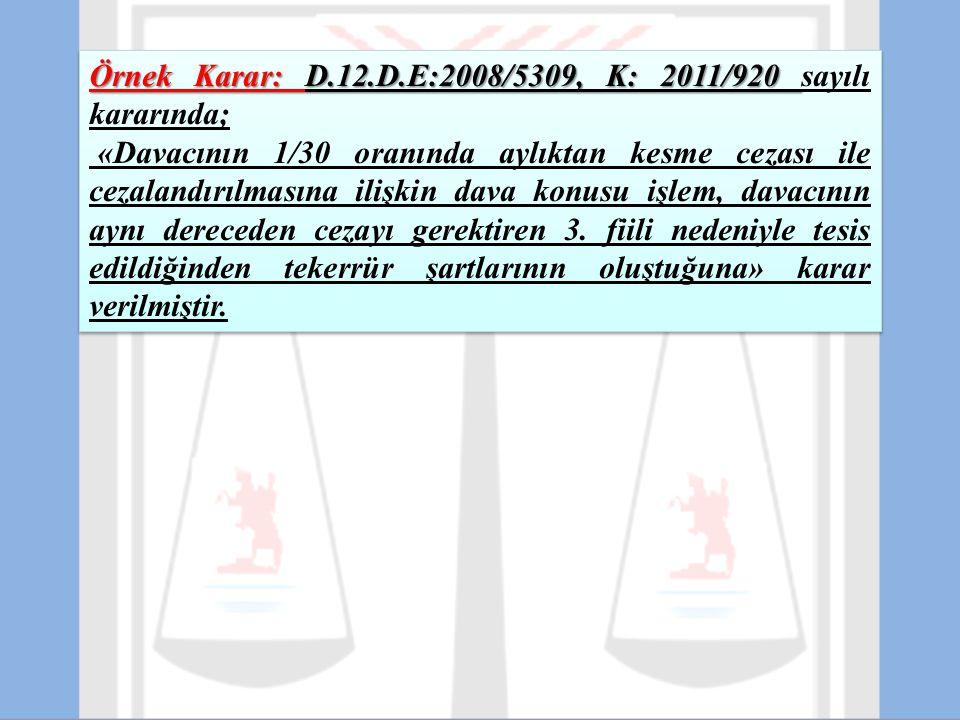 Örnek Karar: D.12.D.E:2008/5309, K: 2011/920 Örnek Karar: D.12.D.E:2008/5309, K: 2011/920 sayılı kararında; «Davacının 1/30 oranında aylıktan kesme ce