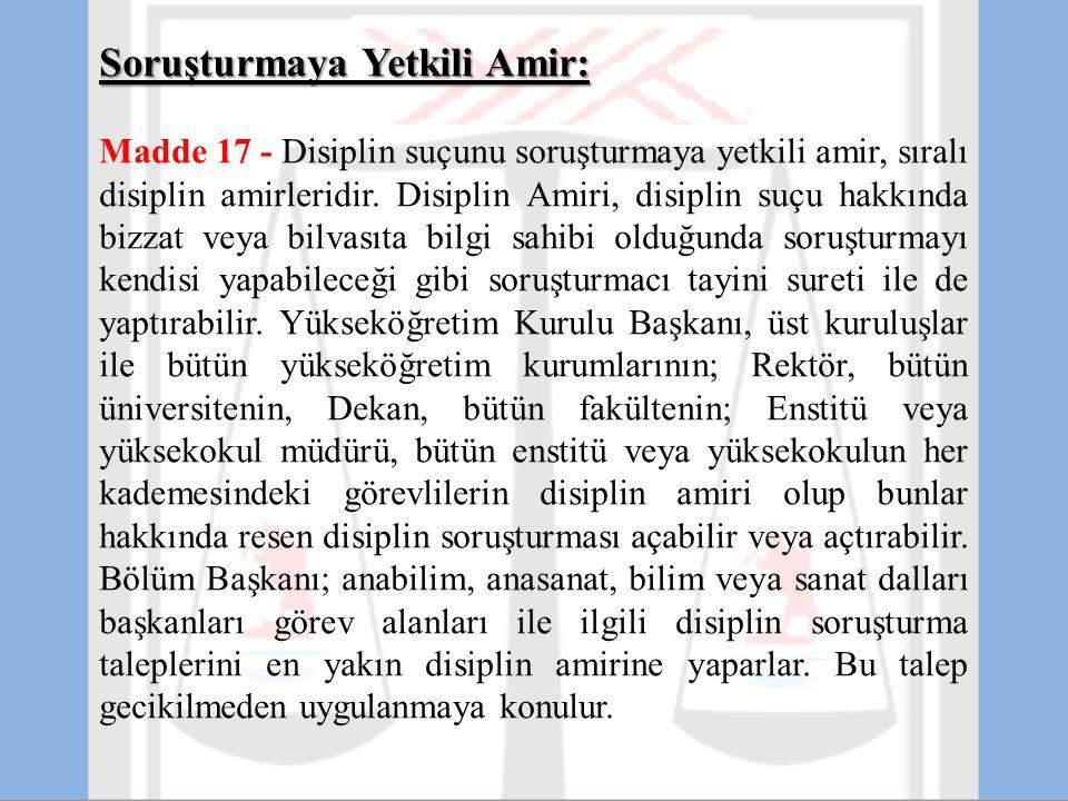 Soruşturmaya Yetkili Amir: Madde 17 - Disiplin suçunu soruşturmaya yetkili amir, sıralı disiplin amirleridir. Disiplin Amiri, disiplin suçu hakkında b