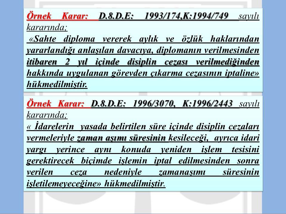 Örnek Karar: D.8.D.E: 1993/174,K:1994/749 Örnek Karar: D.8.D.E: 1993/174,K:1994/749 sayılı kararında; itibaren 2 yıl içinde disiplin cezası verilmediğ