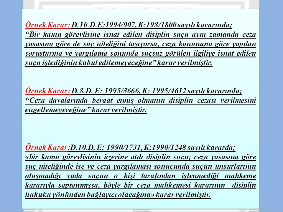 """Örnek Karar: D.10.D.E:1994/907, K:198/1800 sayılı kararında; """"Bir kamu görevlisine isnat edilen disiplin suçu aynı zamanda ceza yasasına göre de suç n"""