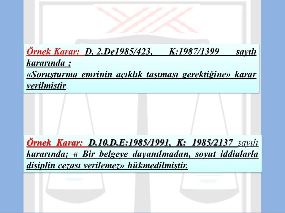 Örnek Karar: D. 2.De1985/423, K:1987/1399 sayılı kararında ; «Soruşturma emrinin açıklık taşıması gerektiğine» karar verilmiştir. Örnek Karar: D. 2.De