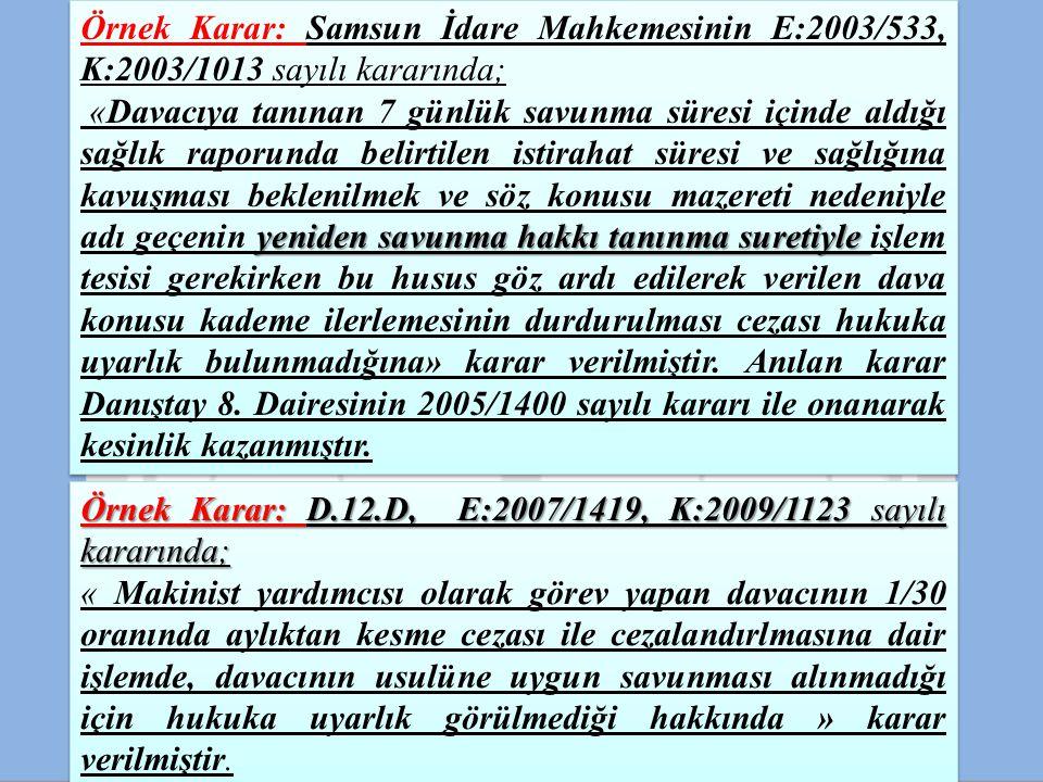 Örnek Karar: Samsun İdare Mahkemesinin E:2003/533, K:2003/1013 sayılı kararında; yeniden savunma hakkı tanınma suretiyle «Davacıya tanınan 7 günlük sa