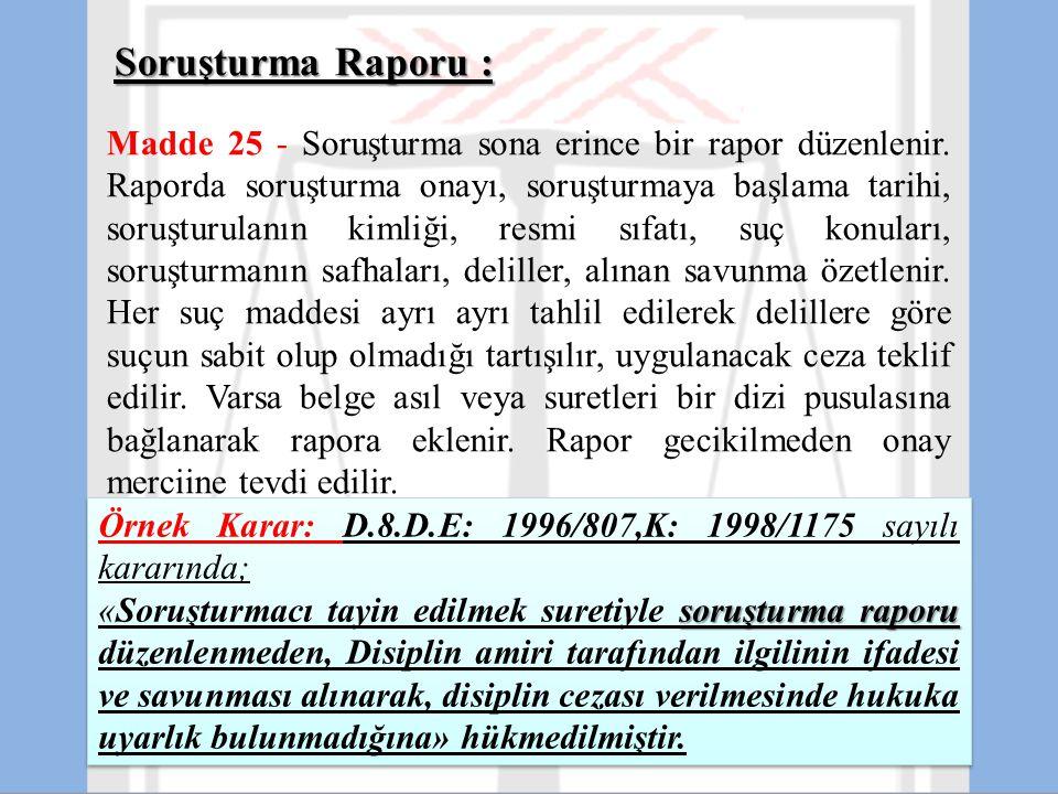 Soruşturma Raporu : Madde 25 - Soruşturma sona erince bir rapor düzenlenir. Raporda soruşturma onayı, soruşturmaya başlama tarihi, soruşturulanın kiml