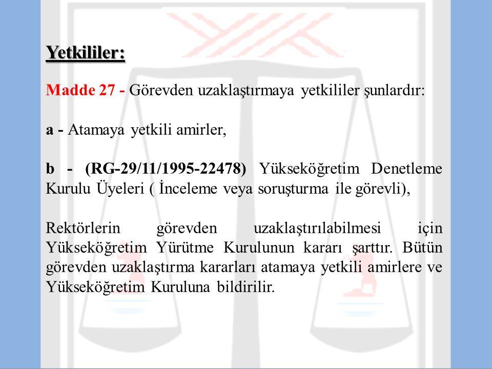 Yetkililer: Madde 27 - Görevden uzaklaştırmaya yetkililer şunlardır: a - Atamaya yetkili amirler, b - (RG-29/11/1995-22478) Yükseköğretim Denetleme Ku