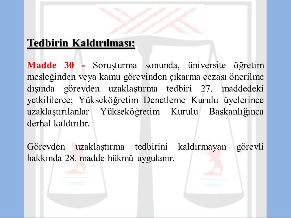 Tedbirin Kaldırılması: Madde 30 - Soruşturma sonunda, üniversite öğretim mesleğinden veya kamu görevinden çıkarma cezası önerilme dışında görevden uza