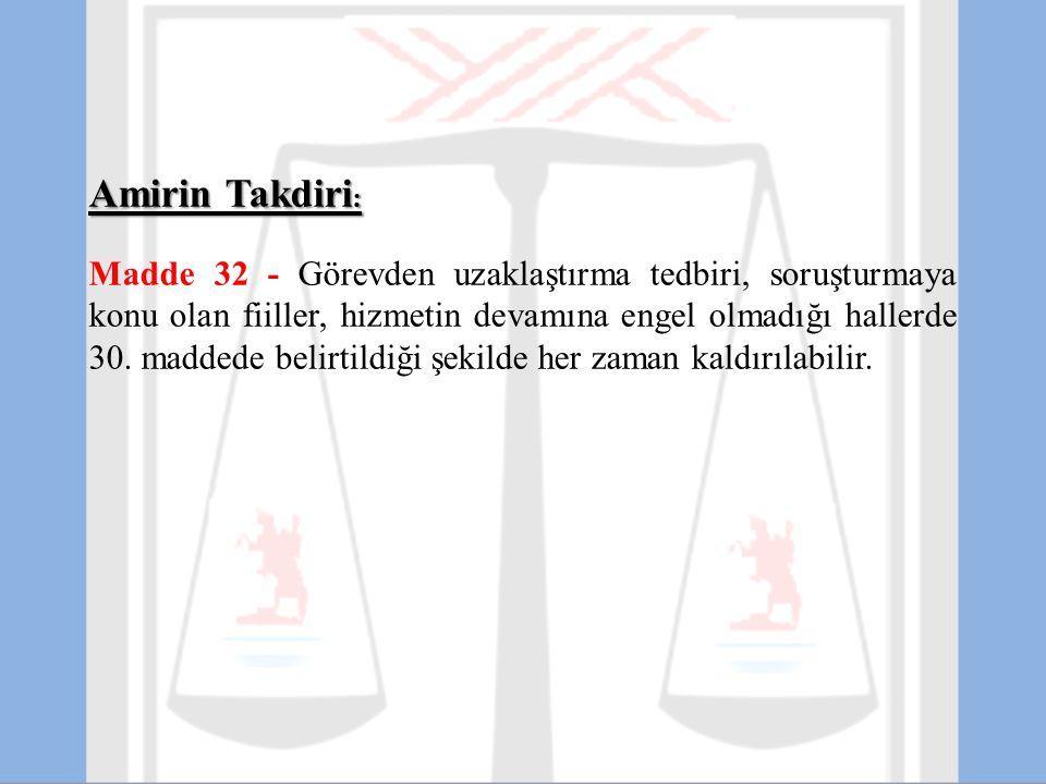 Amirin Takdiri : Madde 32 - Görevden uzaklaştırma tedbiri, soruşturmaya konu olan fiiller, hizmetin devamına engel olmadığı hallerde 30. maddede belir
