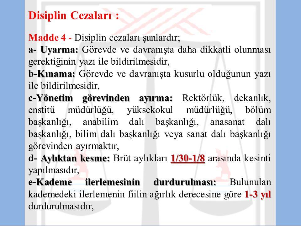 Disiplin Cezaları : Madde 4 - Disiplin cezaları şunlardır; Uyarma: a- Uyarma: Görevde ve davranışta daha dikkatli olunması gerektiğinin yazı ile bildi