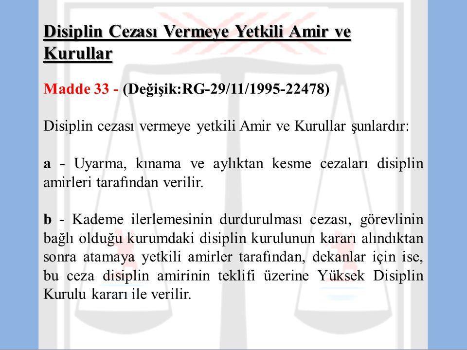 Disiplin Cezası Vermeye Yetkili Amir ve Kurullar Madde 33 - (Değişik:RG-29/11/1995-22478) Disiplin cezası vermeye yetkili Amir ve Kurullar şunlardır: