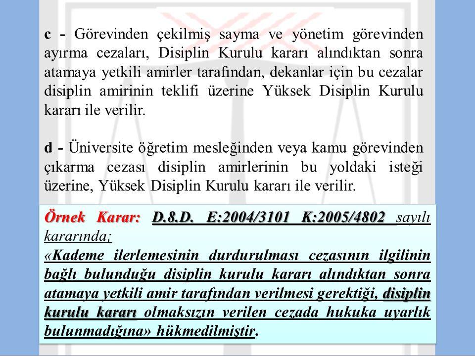 c - Görevinden çekilmiş sayma ve yönetim görevinden ayırma cezaları, Disiplin Kurulu kararı alındıktan sonra atamaya yetkili amirler tarafından, dekan