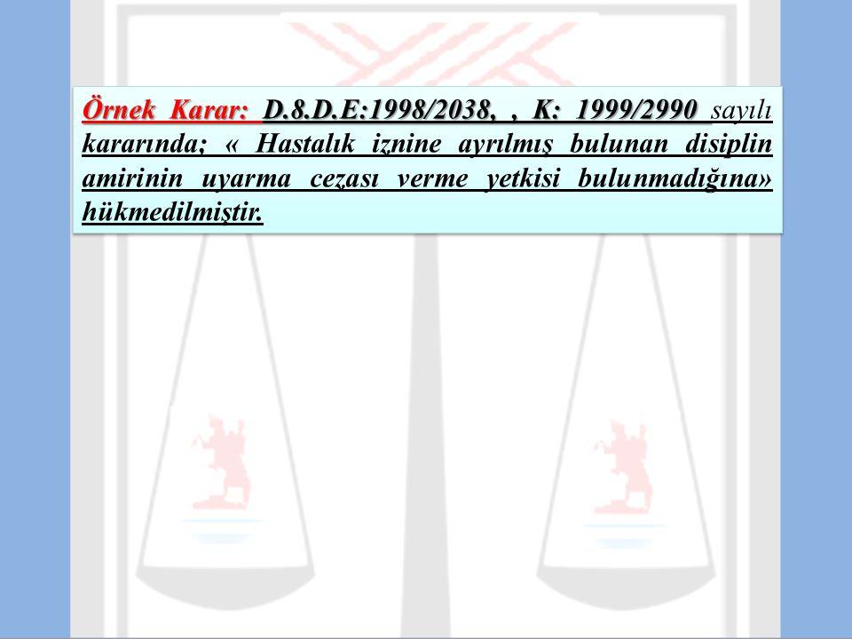 Örnek Karar: D.8.D.E:1998/2038,, K: 1999/2990 Örnek Karar: D.8.D.E:1998/2038,, K: 1999/2990 sayılı kararında; « Hastalık iznine ayrılmış bulunan disip