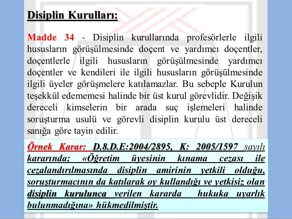 Disiplin Kurulları: Madde 34 - Disiplin kurullarında profesörlerle ilgili hususların görüşülmesinde doçent ve yardımcı doçentler, doçentlerle ilgili h