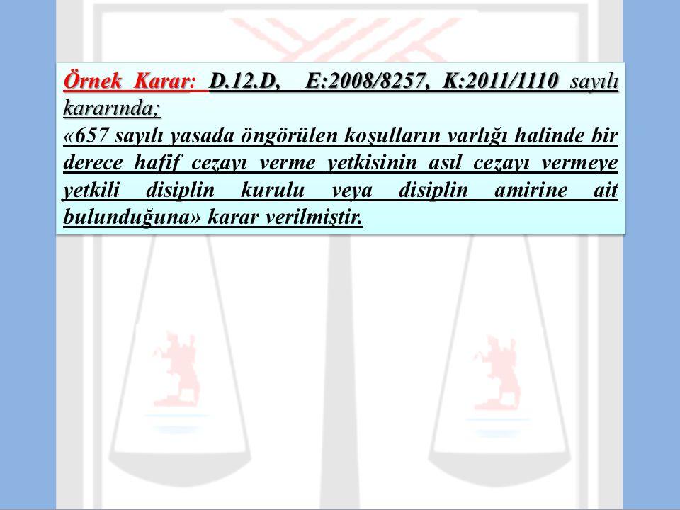 Örnek KararD.12.D, E:2008/8257, K:2011/1110 sayılı kararında; Örnek Karar: D.12.D, E:2008/8257, K:2011/1110 sayılı kararında; «657 sayılı yasada öngör