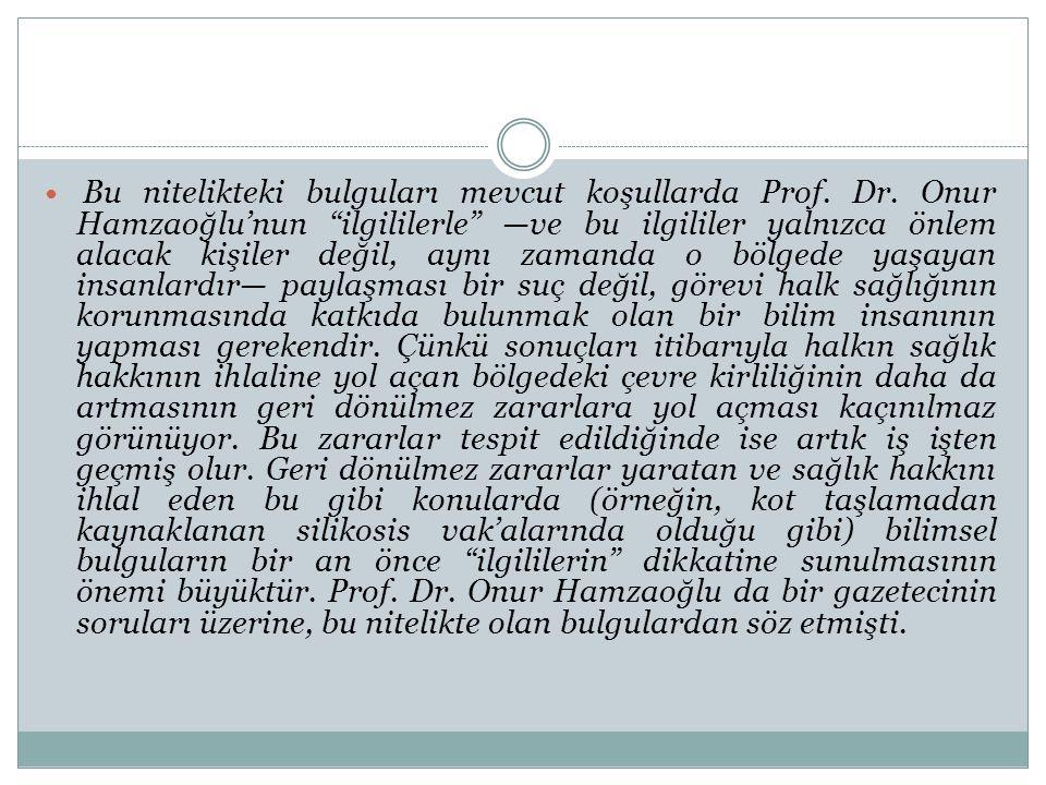 """ Bu nitelikteki bulguları mevcut koşullarda Prof. Dr. Onur Hamzaoğlu'nun """"ilgililerle"""" —ve bu ilgililer yalnızca önlem alacak kişiler değil, aynı zam"""