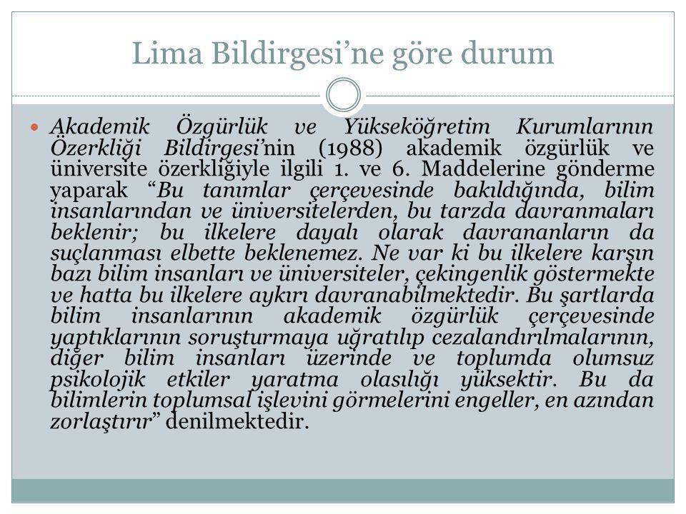 Lima Bildirgesi'ne göre durum  Akademik Özgürlük ve Yükseköğretim Kurumlarının Özerkliği Bildirgesi'nin (1988) akademik özgürlük ve üniversite özerkl