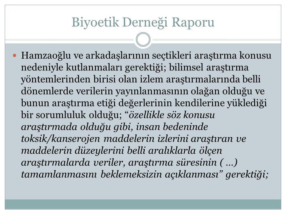 Biyoetik Derneği Raporu  Hamzaoğlu ve arkadaşlarının seçtikleri araştırma konusu nedeniyle kutlanmaları gerektiği; bilimsel araştırma yöntemlerinden