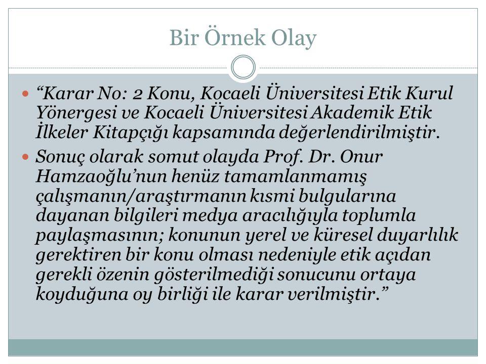 """Bir Örnek Olay  """"Karar No: 2 Konu, Kocaeli Üniversitesi Etik Kurul Yönergesi ve Kocaeli Üniversitesi Akademik Etik İlkeler Kitapçığı kapsamında değer"""