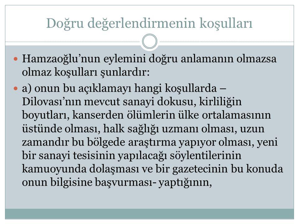 Doğru değerlendirmenin koşulları  Hamzaoğlu'nun eylemini doğru anlamanın olmazsa olmaz koşulları şunlardır:  a) onun bu açıklamayı hangi koşullarda