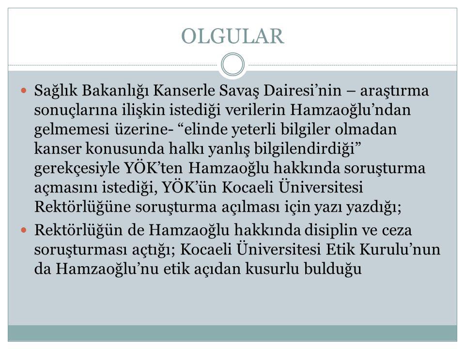 """OLGULAR  Sağlık Bakanlığı Kanserle Savaş Dairesi'nin – araştırma sonuçlarına ilişkin istediği verilerin Hamzaoğlu'ndan gelmemesi üzerine- """"elinde yet"""