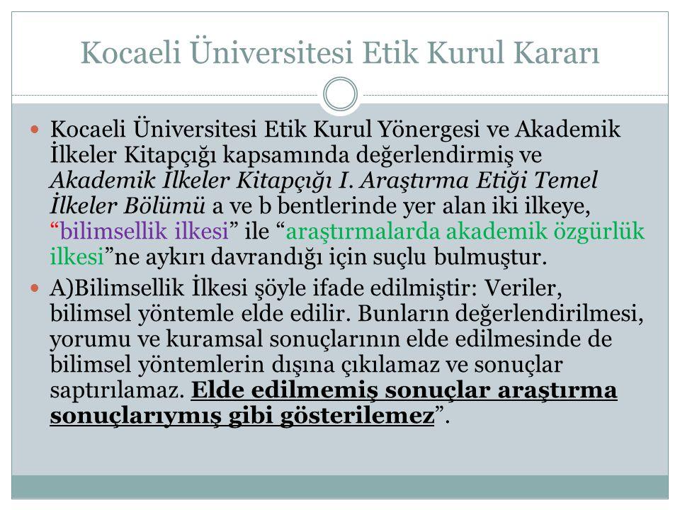 Kocaeli Üniversitesi Etik Kurul Kararı  Kocaeli Üniversitesi Etik Kurul Yönergesi ve Akademik İlkeler Kitapçığı kapsamında değerlendirmiş ve Akademik