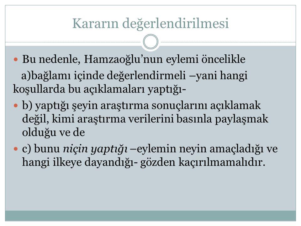 Kararın değerlendirilmesi  Bu nedenle, Hamzaoğlu'nun eylemi öncelikle a)bağlamı içinde değerlendirmeli –yani hangi koşullarda bu açıklamaları yaptığı